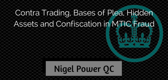 Contra Trading, Bases of Plea, Hidden Assets and Confiscation in MTIC Fraud