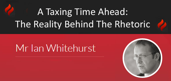 A Taxing Time Ahead: The Reality Behind The Rhetoric