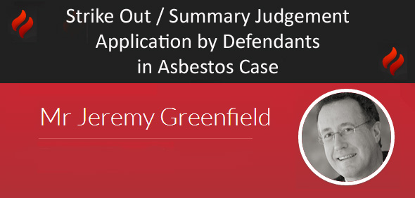 Strike Out / Summary Judgement Application by Defendants in Asbestos Case